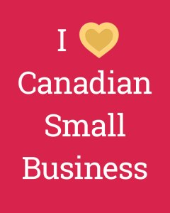 I love Canadian Small Business
